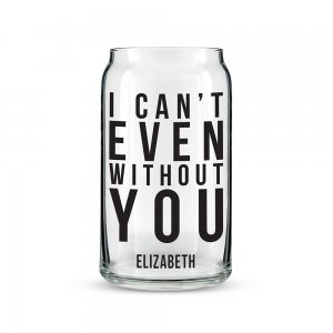 I Can't Even Without You Personalized Can Shaped Glass image